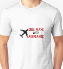 Still Plays With Airplanes - Funny Airline Pilot Airplane Helicopter Flying Flyer Gift T-Shirt