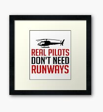 Real Pilots Don't Need Runways - Funny Airline Pilot Airplane Helicopter Flying Flyer Gift Framed Print
