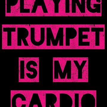 Playing trumpet is my cardio | pink by gbrink