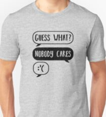 guess what nobody cares Unisex T-Shirt