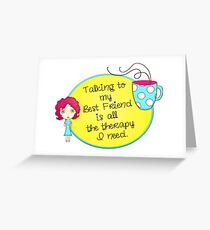 Time for Some Best Friend Therapy Greeting Card