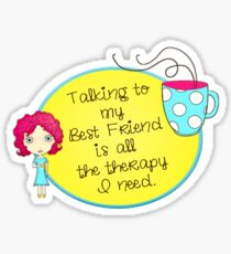 Time for Some Best Friend Therapy Sticker
