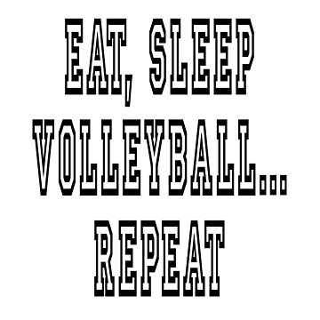 EAT, SLEEP, VOLLEYBALL, REPEAT by TOMSREDBUBBLE