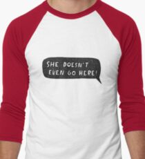"""She doesn't even go here!"" Men's Baseball ¾ T-Shirt"