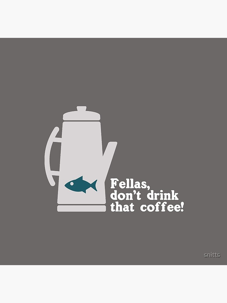 Fish in the Percolator  by snitts