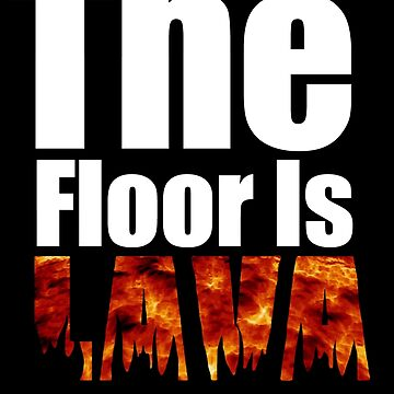 The Floor Is Lava by laura-downing