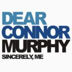 Dear Connor Murphy Sincerely, Me Dear Evan Hansen by LimerenceCreate