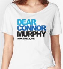 Dear Connor Murphy Sincerely, Me Dear Evan Hansen Women's Relaxed Fit T-Shirt