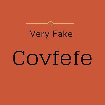 VERY FAKE COVFEFE - TEE SHIRTS & GEAR  by TIAMARIACAT