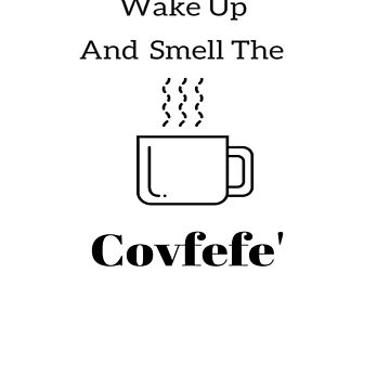 WAKE UP & SMELL THE COVFEFE - Shirts & Gear by TIAMARIACAT
