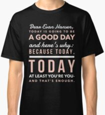 Today is Going to be a Good Day- Dear Evan Hansen Classic T-Shirt