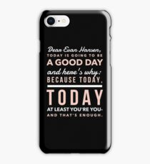 Today is Going to be a Good Day- Dear Evan Hansen iPhone Case/Skin