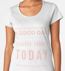Today is Going to be a Good Day- Dear Evan Hansen Women's Premium T-Shirt
