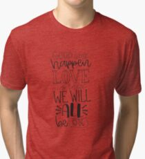 Good things happen Love is Real We will All Be OK Tri-blend T-Shirt