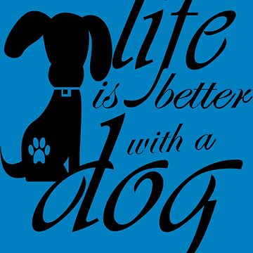 Life is better with a dog by Younhand