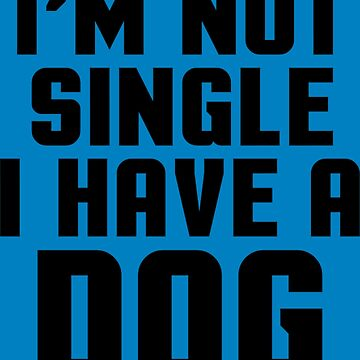I m Not Single Dog Women s by Younhand