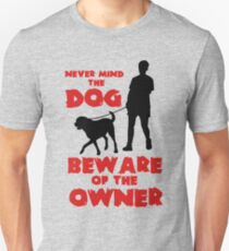 never mind the dog beware ofthe owner T Shirts T-Shirt