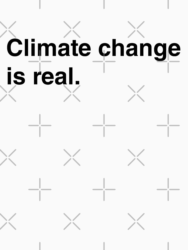 Climate Change Is Real by feministshirts