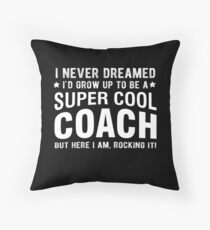 Never Dreamed I Would Be A Super Cool Coach Fathers Throw Pillow