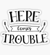 Here Comes Trouble! Sticker
