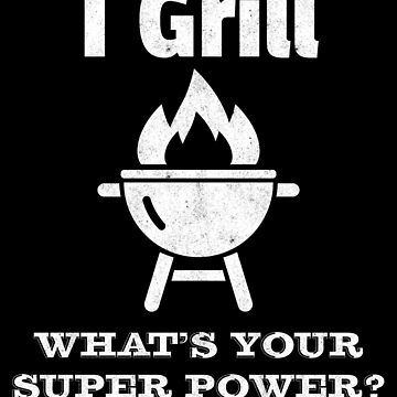 I Grill whats your super power | fathers day by gbrink