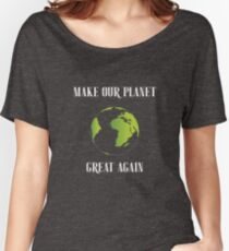 Make our planet great again Women's Relaxed Fit T-Shirt