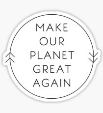 Make Our Planet Great Again Sticker