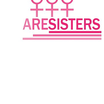 We Are Resisters / Sisters Protest Movement by creative321