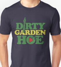 Dirty Garden Hoe Unisex T-Shirt
