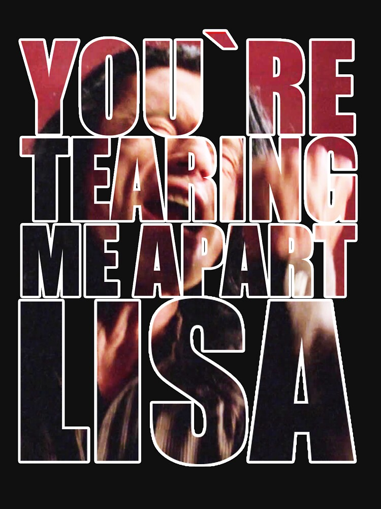 YOU'RE TEARING ME APART, LISA! by harkness1991