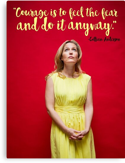 Gillian Anderson Quote - Courage by NakedLightBulb