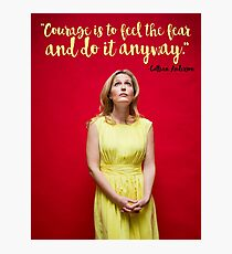 Gillian Anderson Quote - Courage Photographic Print