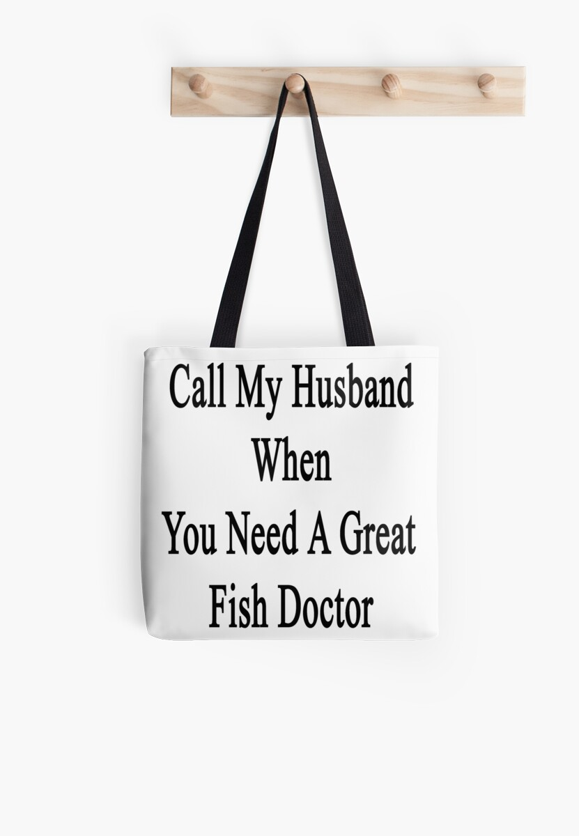Call My Husband When You Need A Great Fish Doctor  by supernova23