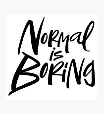 Normal Is Boring Black Lettering Motto Photographic Print
