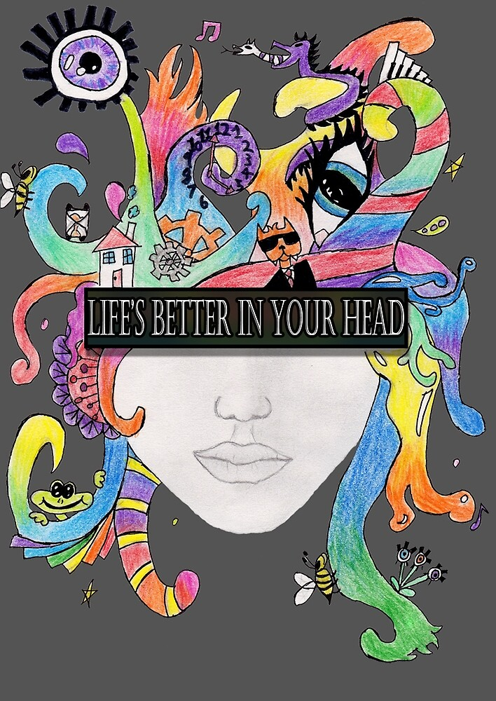 Life's Better in Your Head by Graceful-is-me