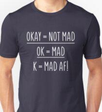 Okay not mad ok mad k mad af TShirt Unisex T-Shirt