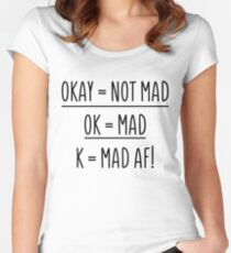 Okay Not Mad OK Mad K MAD AF White Shirt Women's Fitted Scoop T-Shirt