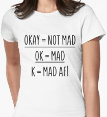 Okay Not Mad OK Mad K MAD AF White Shirt Womens Fitted T-Shirt