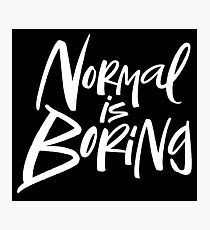 Normal Is Boring White Lettering Motto Photographic Print
