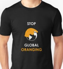 Stop Global Oranging Unisex T-Shirt