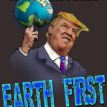 Earth first. trump by jo-twinflame