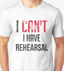 I Can't I Have Rehearsal Musical Musician Unisex T-Shirt