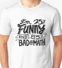 I'm 25% Funny and 85% Bad At Math - Humor  Unisex T-Shirt