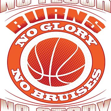 No Floor Burns No Glory No Bruises No Story Basketball Player - Best Design by teerich