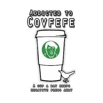 Addicted to Covfefe by twilightmoon