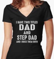 I Have Two Titles Dad And Step Dad And I Rock Them Both Women's Fitted V-Neck T-Shirt