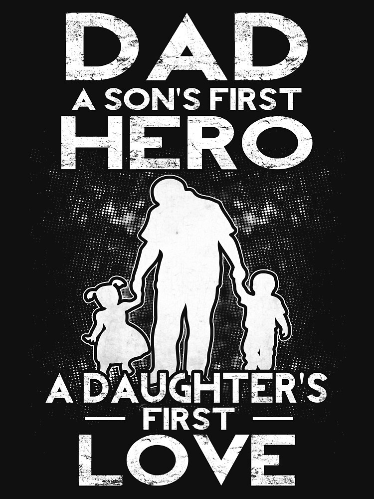 Dad A Sons First Hero A Daughters First Love Unisex T Shirt By