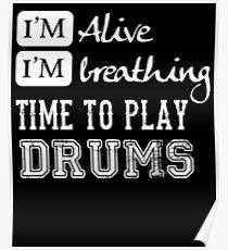 I'm Alive I'm Breathing Time To Play Drums - Drummer Musician Funny Saying  Poster