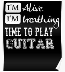 I'm Alive I'm Breathing Time To Play Guitar Musician Funny Saying Poster