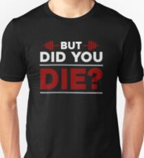 But Did You Die Bodybuilding Gym Quote T-Shirt